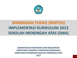 BIMBINGAN TEKNIS (BIMTEK) IMPLEMENTASI  KURIKULUM  2013 SEKOLAH MENENGAH ATAS (SMA)