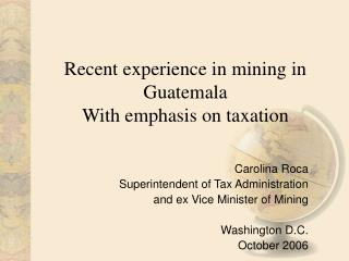 Recent experience in mining in Guatemala With emphasis on taxation
