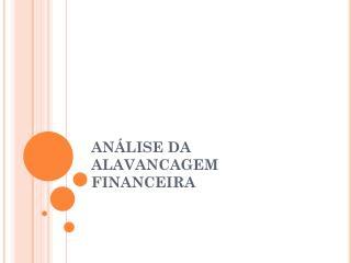 ANÁLISE DA ALAVANCAGEM FINANCEIRA