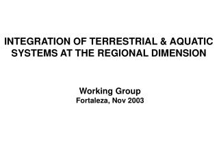 INTEGRATION OF TERRESTRIAL & AQUATIC  SYSTEMS AT THE REGIONAL DIMENSION Working Group