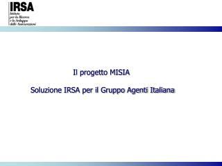 Il progetto MISIA  Soluzione IRSA per il Gruppo Agenti Italiana