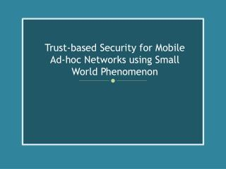 Trust-based Security for Mobile Ad-hoc Networks using Small World Phenomenon