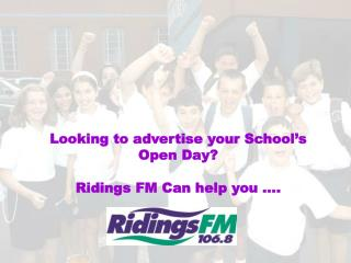 Looking to advertise your School's  Open Day? Ridings FM Can help you ….