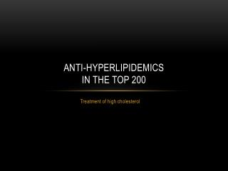 Anti- hyperlipidemics in the top 200