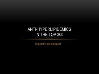 Anti- hyperlipidemics in the top 200