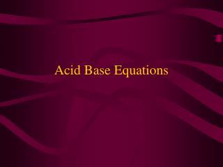 Acid Base Equations
