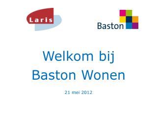 Welkom bij  Baston  Wonen 21 mei 2012