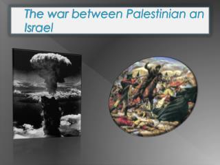 The war between Palestinian an Israel