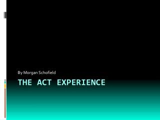 The ACT Experience