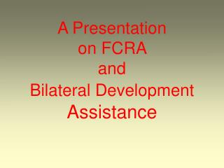 A Presentation   on FCRA  and  Bilateral Development  Assistance