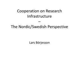Cooperation  on Research  Infrastructure –  The  Nordic/Swedish  Perspective