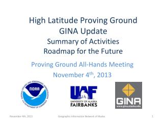 High Latitude Proving  G round GINA Update Summary of Activities Roadmap for the Future