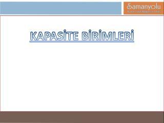 KAPASİTE BİRİMLERİ