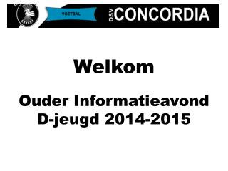 Welkom Ouder Informatieavond D-jeugd 2014-2015