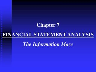 Chapter 7  FINANCIAL STATEMENT ANALYSIS The Information Maze