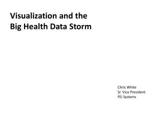 Visualization and the  Big  Health Data Storm