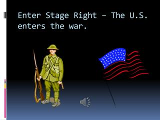 Enter Stage Right – The U.S. enters the war.