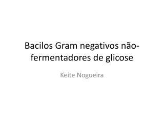 Bacilos  Gram  negativos não-fermentadores de glicose