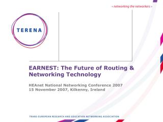 EARNEST: The Future of Routing  Networking Technology  HEAnet National Networking Conference 2007 15 November 2007, Kilk
