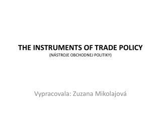 THE INSTRUMENTS OF TRADE POLICY ( N ÁSTROJE OBCHODNEJ POLITIKY)