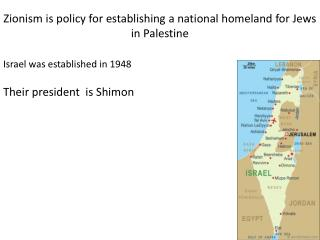 Zionism is policy for establishing a national homeland for Jews in Palestine