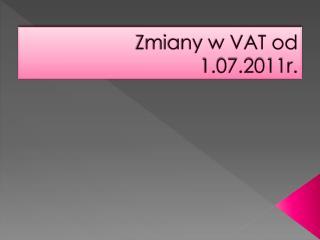 Zmiany w VAT od 1.07.2011r.