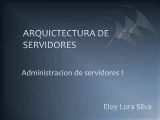 ARQUICTECTURA DE  SERVIDORES