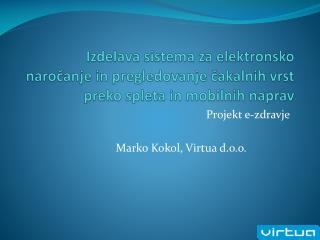 Projekt e-zdravje Marko Kokol, Virtua d.o.o.