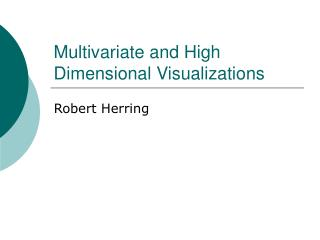 Multivariate and High Dimensional Visualizations