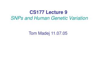 CS177 Lecture 9 SNPs and Human Genetic Variation