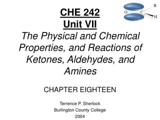 CHE 242 Unit VII The Physical and Chemical Properties, and Reactions of Ketones, Aldehydes, and Amines  CHAPTER EIGHTEEN