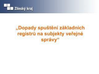 """""""Dopady spuštění základních registrů na subjekty veřejné správy"""""""
