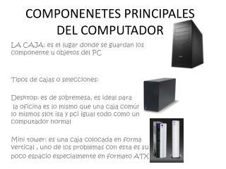 COMPONENETES PRINCIPALES DEL COMPUTADOR