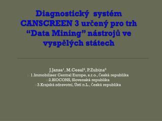 """Diagnostický systém  CANSCREEN 3  určený  pro  trh  """"Data Mining""""  nástrojů ve vyspělých státech"""
