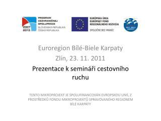 Euroregion Bílé- Biele  Karpaty Zlín, 23. 11. 2011 Prezentace k semináři cestovního ruchu