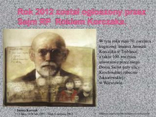 Rok 2012 został ogłoszony przez Sejm RP Rokiem Korczaka.