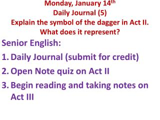 Senior English: Daily Journal (submit for credit) Open Note quiz on Act II
