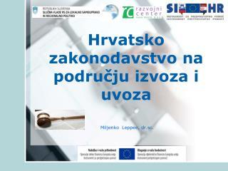 Hrvatsko zakonodavstvo  na području izvoza  i  u voz a