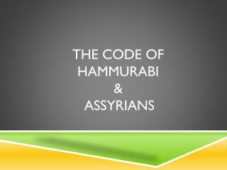 The Code of  hammurabi &  Assyrians