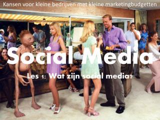 Social  Media L es 1: Wat zijn  social  media?