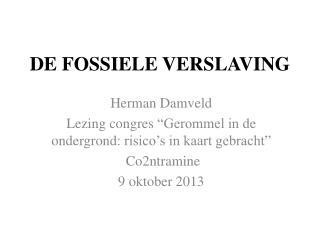 DE FOSSIELE VERSLAVING