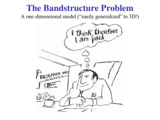 Bandstructure Problem One-dimensional model  easily generalized  to 3D