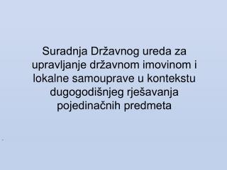 Prikaz suradnje Republike Hrvatske i Grada Zagreba u  imovinskopravnim odnosima vezanim za: