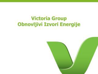 Victoria  Group Obnovljivi Izvori Energije