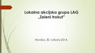 """Lokalna akcijska grupa LAG     """"Zeleni trokut""""  Novska, 30. svibanj 2014."""