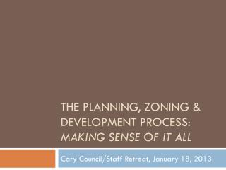 The Planning, Zoning & Development process:  Making Sense Of it all