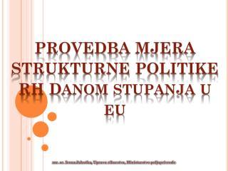 PROVEDBA MJERA STRUKTURNE POLITIKE RH D anom stupanja u  eu