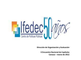 Dirección de Organización y Evaluación II Encuentro Nacional de Capítulos Caracas – marzo de 2012