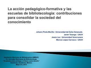 Johann Pirela Morillo /  Universidad del Zulia-Venezuela Javier Tarango / UACH