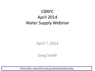 CBRFC April 2014 Water Supply Webinar